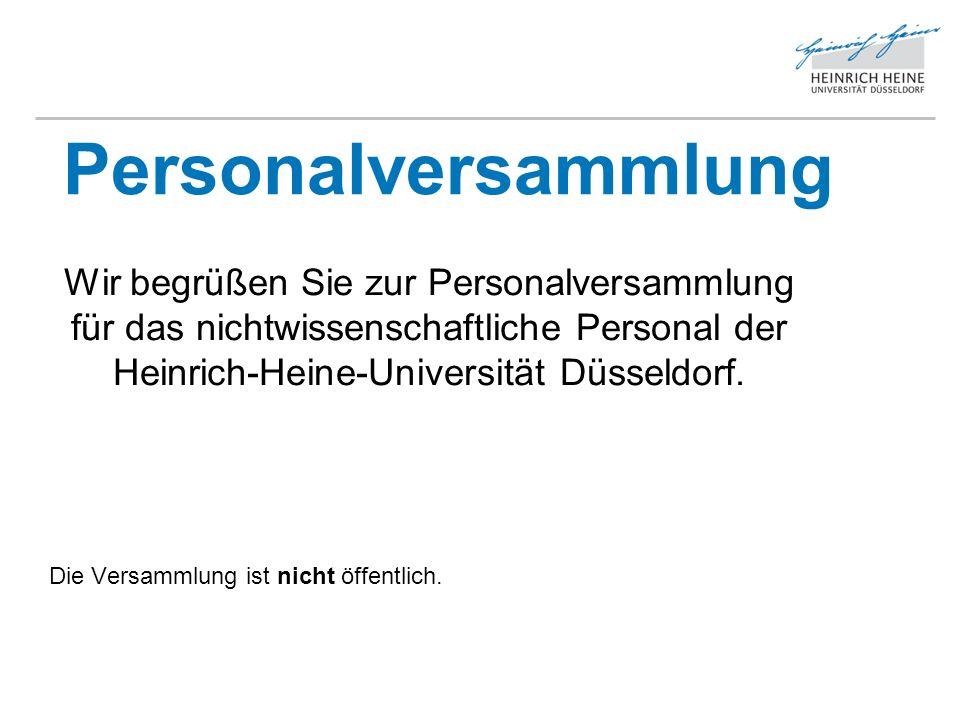 Personalversammlung Wir begrüßen Sie zur Personalversammlung für das nichtwissenschaftliche Personal der Heinrich-Heine-Universität Düsseldorf. Die Ve
