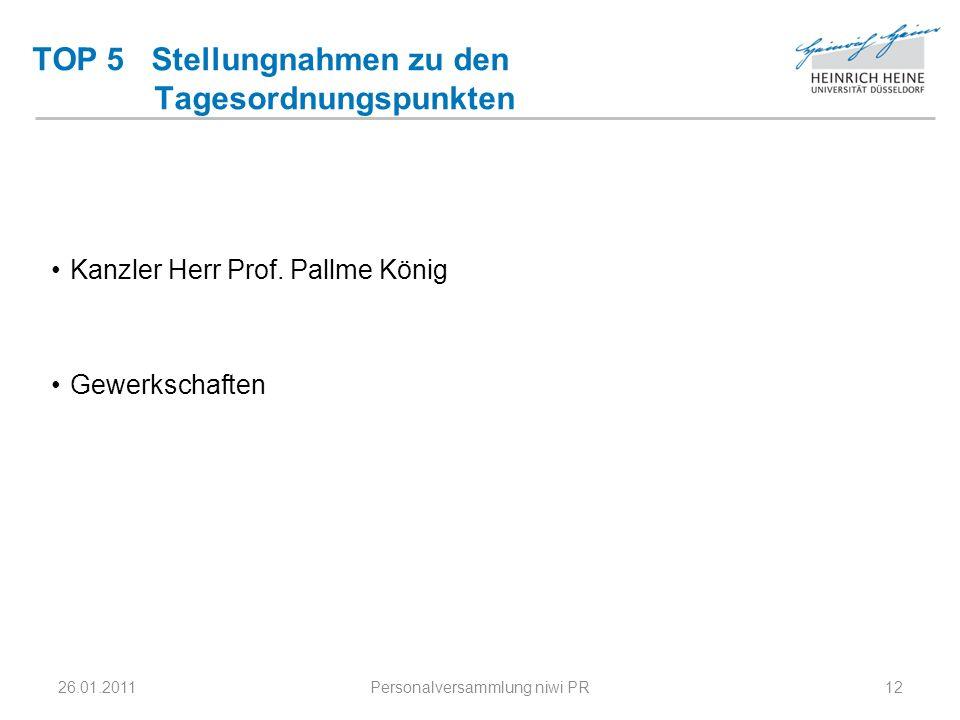 TOP 5 Stellungnahmen zu den Tagesordnungspunkten Kanzler Herr Prof. Pallme König Gewerkschaften 26.01.201112Personalversammlung niwi PR