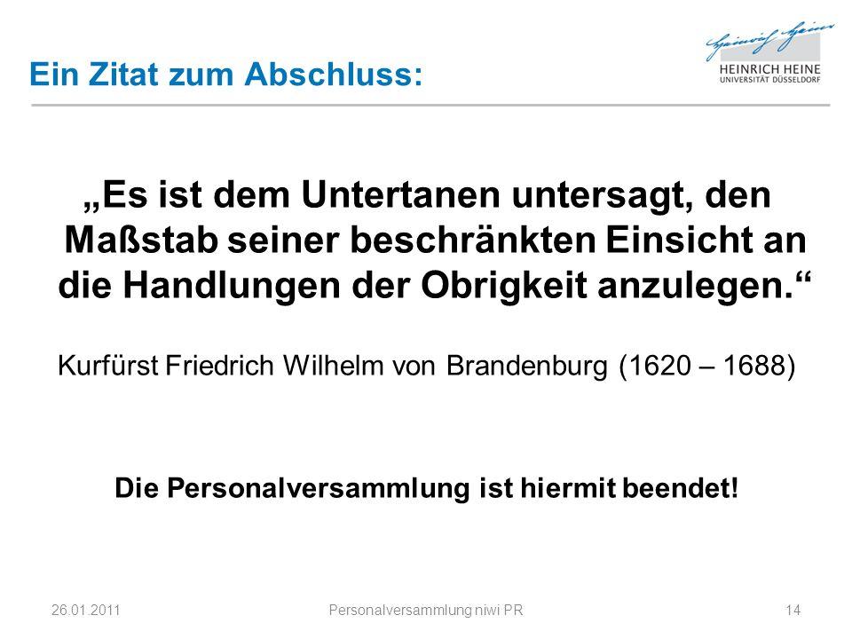 """Ein Zitat zum Abschluss: """"Es ist dem Untertanen untersagt, den Maßstab seiner beschränkten Einsicht an die Handlungen der Obrigkeit anzulegen. Kurfürst Friedrich Wilhelm von Brandenburg (1620 – 1688) Die Personalversammlung ist hiermit beendet."""