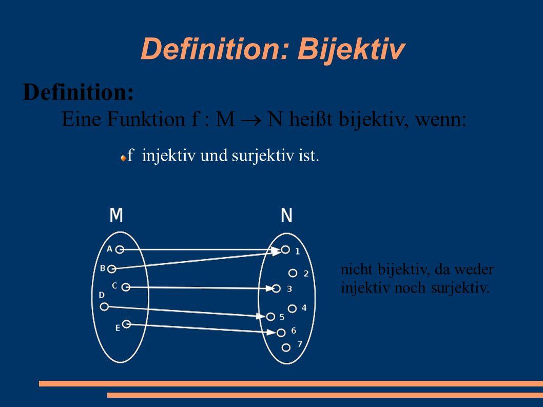 Definition: Bijektiv Definition: Eine Funktion f : M  N heißt bijektiv, wenn: f injektiv und surjektiv ist. nicht bijektiv, da weder injektiv noch su