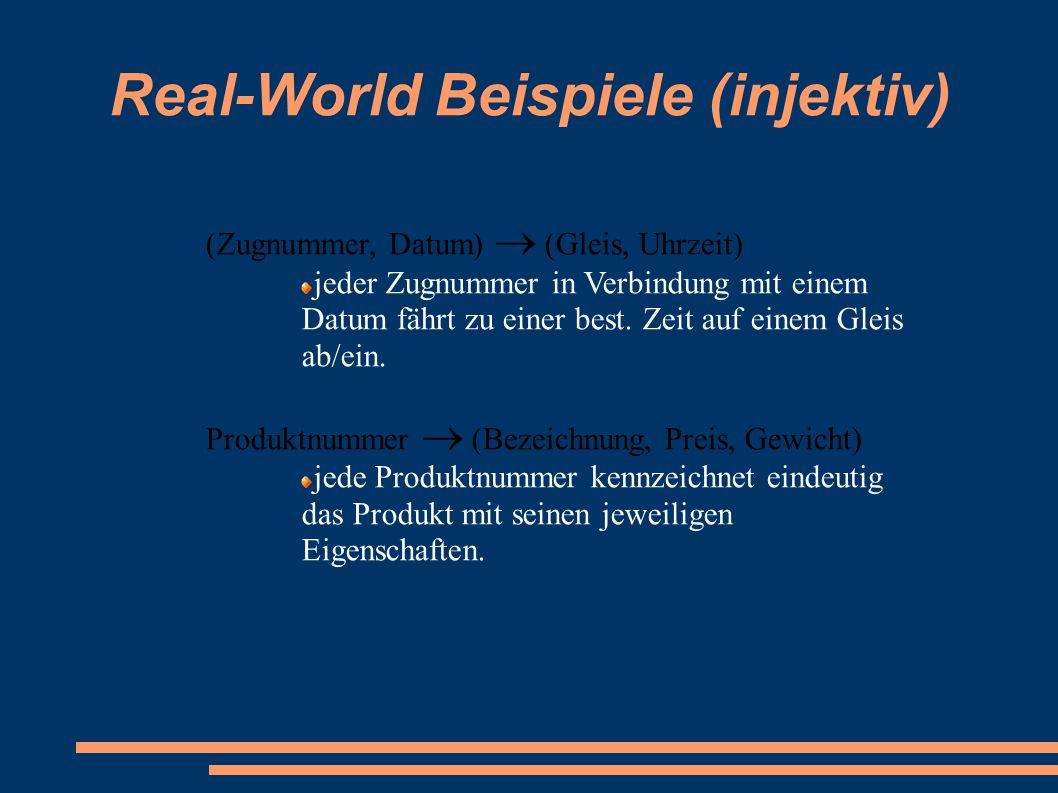 Real-World Beispiele (injektiv) (Zugnummer, Datum)  (Gleis, Uhrzeit) jeder Zugnummer in Verbindung mit einem Datum fährt zu einer best. Zeit auf eine