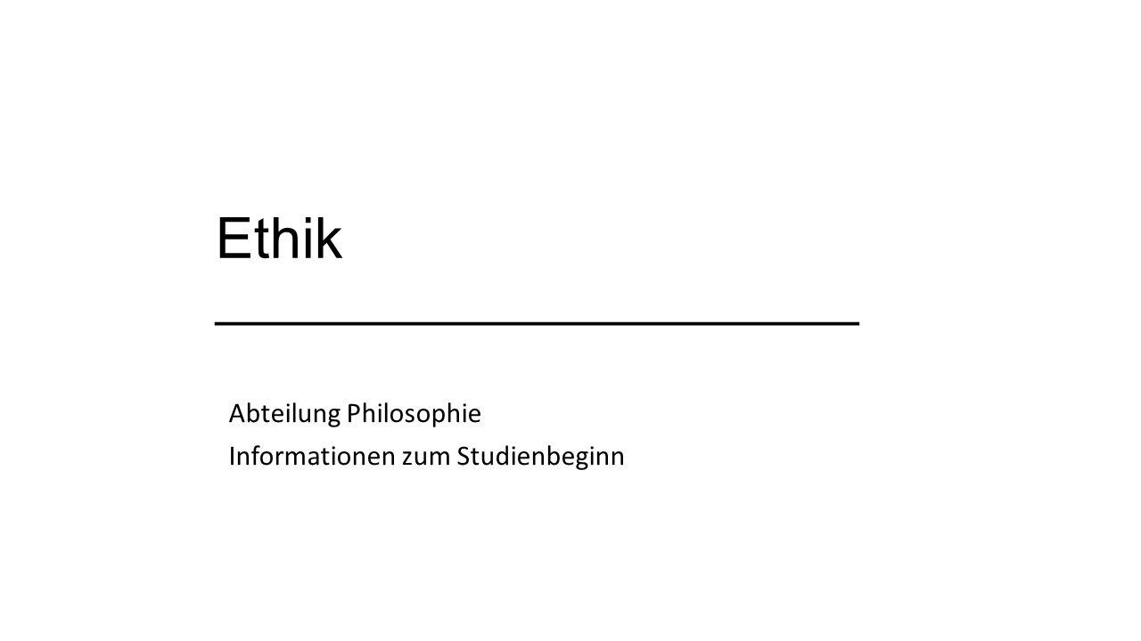 Ethik ______________________ Abteilung Philosophie Informationen zum Studienbeginn