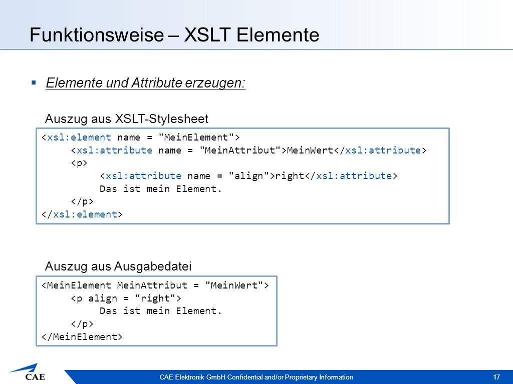 CAE Elektronik GmbH Confidential and/or Proprietary Information Funktionsweise – XSLT Elemente 17  Elemente und Attribute erzeugen: MeinWert right Da