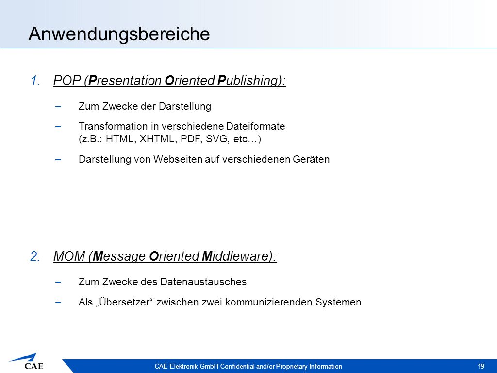 CAE Elektronik GmbH Confidential and/or Proprietary Information Anwendungsbereiche 19  POP (Presentation Oriented Publishing): –Zum Zwecke der Darst