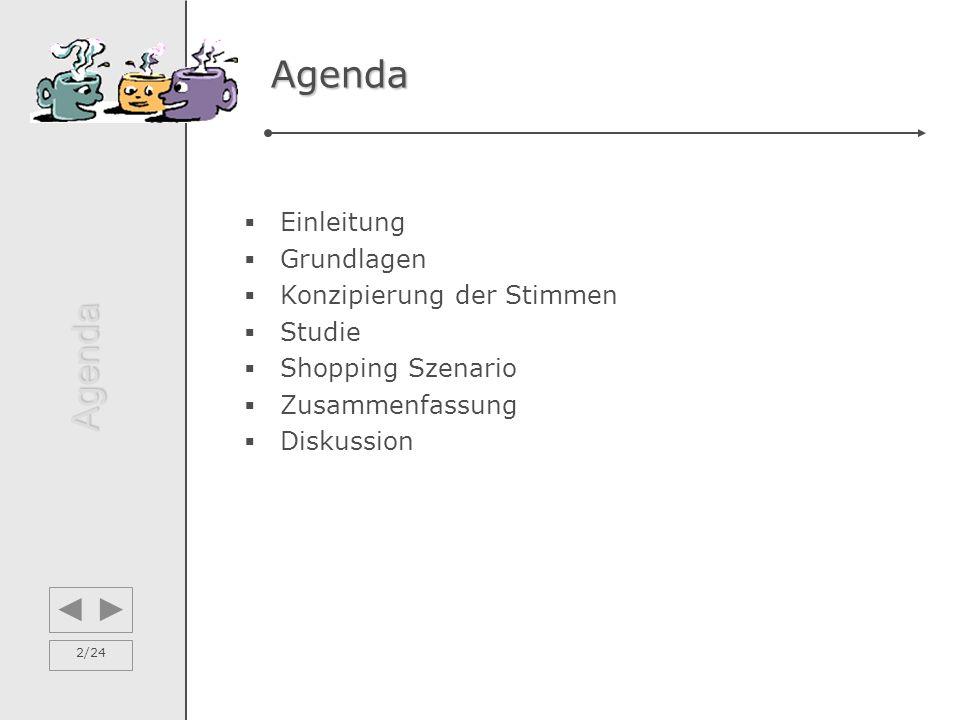 2/24 Agenda  Einleitung  Grundlagen  Konzipierung der Stimmen  Studie  Shopping Szenario  Zusammenfassung  Diskussion Agenda