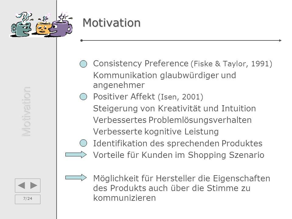 7/24 Motivation Consistency Preference (Fiske & Taylor, 1991) Kommunikation glaubwürdiger und angenehmer Positiver Affekt (Isen, 2001) Steigerung von