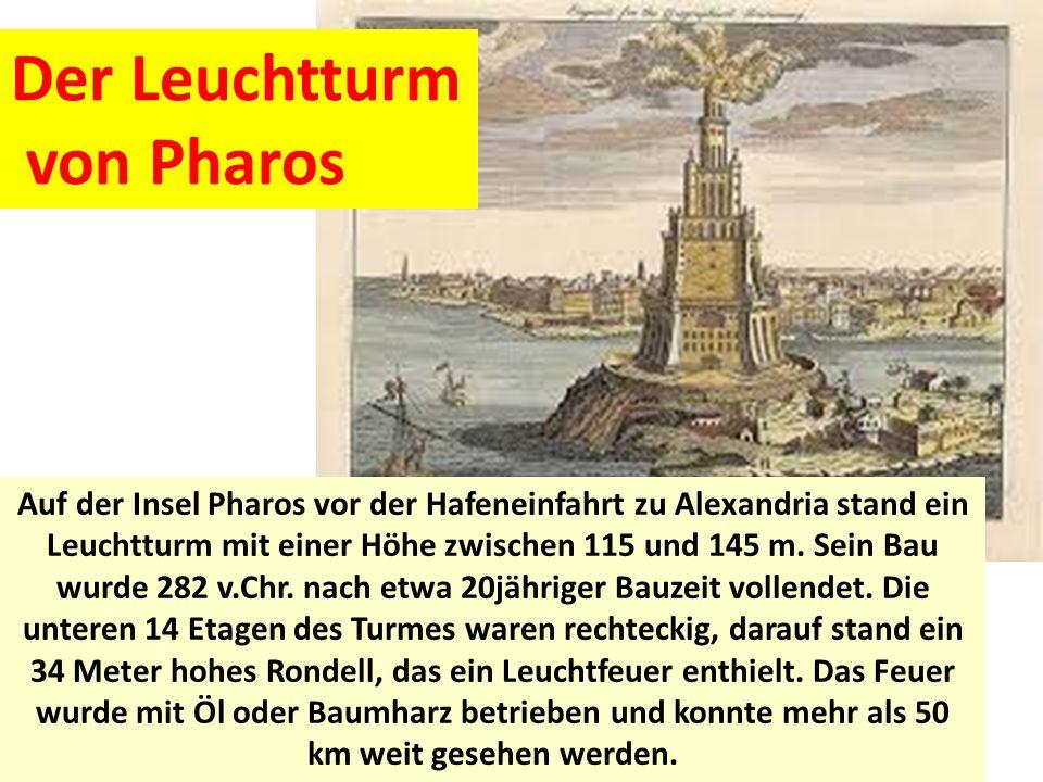Auf der Insel Pharos vor der Hafeneinfahrt zu Alexandria stand ein Leuchtturm mit einer Höhe zwischen 115 und 145 m.
