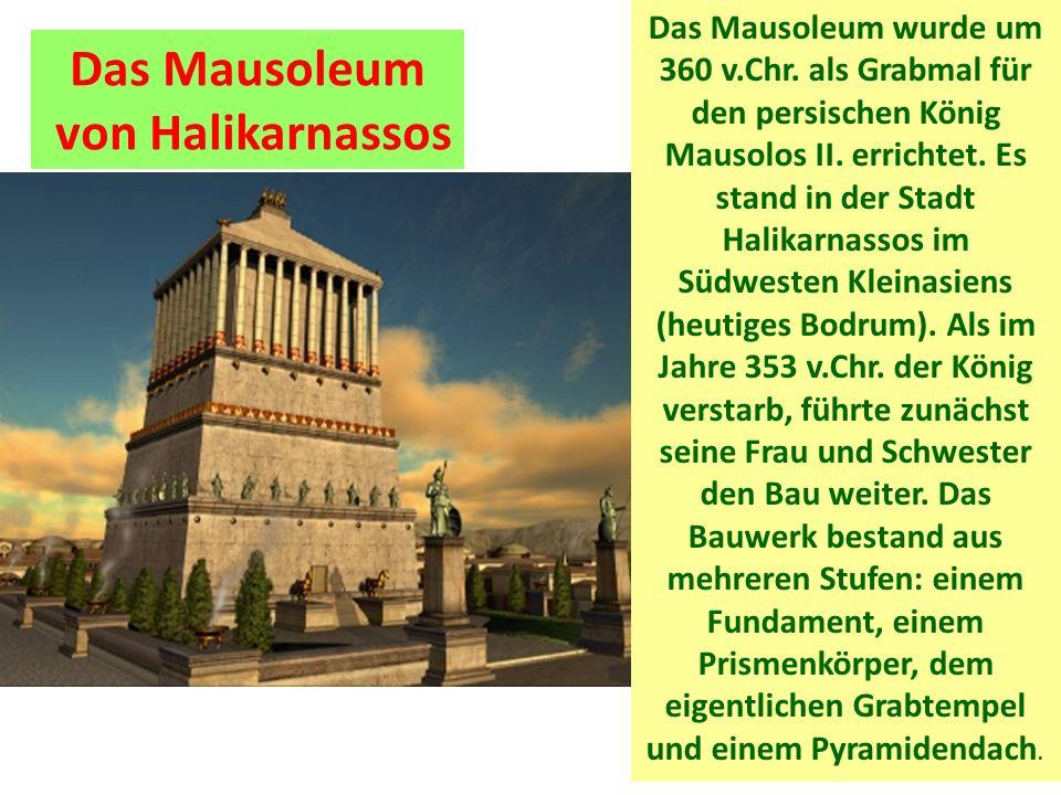 Das Mausoleum von Halikarnassos Das Mausoleum wurde um 360 v.Chr.