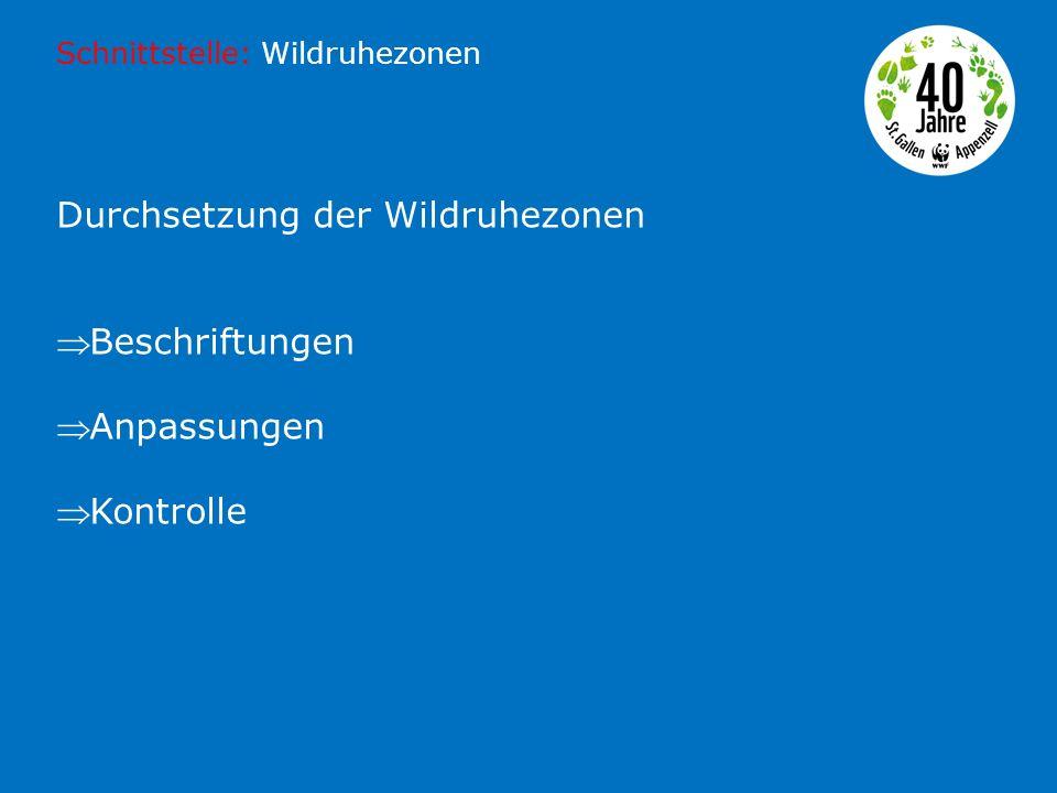 Durchsetzung der Wildruhezonen  Beschriftungen  Anpassungen  Kontrolle Schnittstelle: Wildruhezonen
