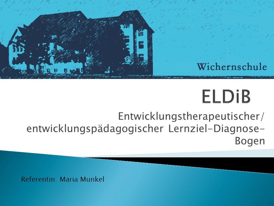 Entwicklungstherapeutischer/ entwicklungspädagogischer Lernziel-Diagnose- Bogen Referentin: Maria Munkel