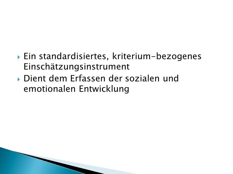  Ein standardisiertes, kriterium-bezogenes Einschätzungsinstrument  Dient dem Erfassen der sozialen und emotionalen Entwicklung