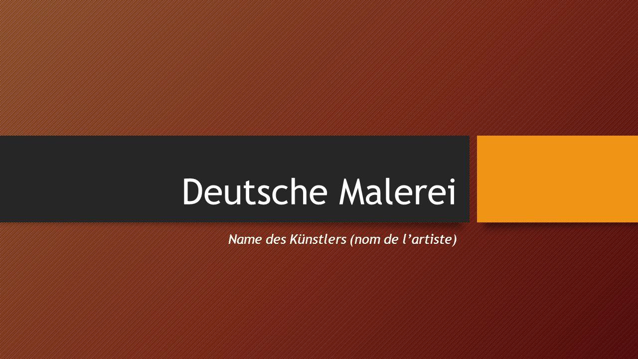 Deutsche Malerei Name des Künstlers (nom de l'artiste)
