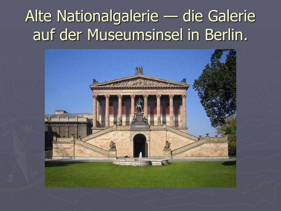 Alte Nationalgalerie — die Galerie auf der Museumsinsel in Berlin.