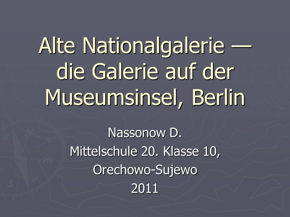 Alte Nationalgalerie — die Galerie auf der Museumsinsel, Berlin Nassonow D.