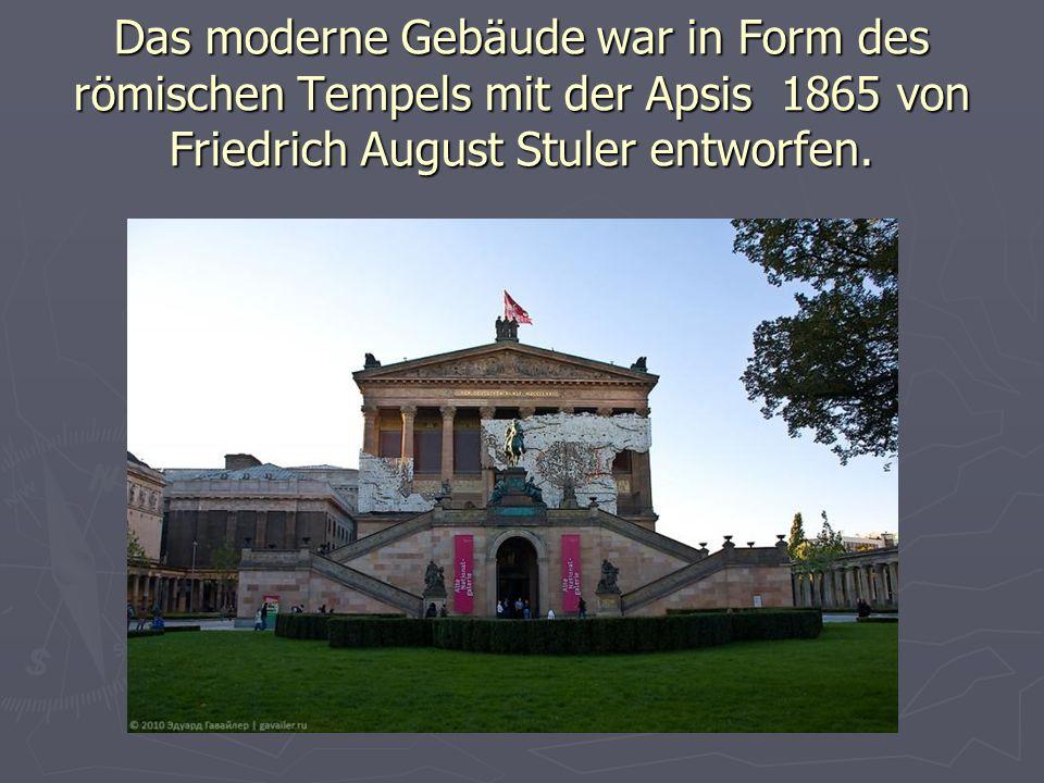 Das moderne Gebäude war in Form des römischen Tempels mit der Apsis 1865 von Friedrich August Stuler entworfen.