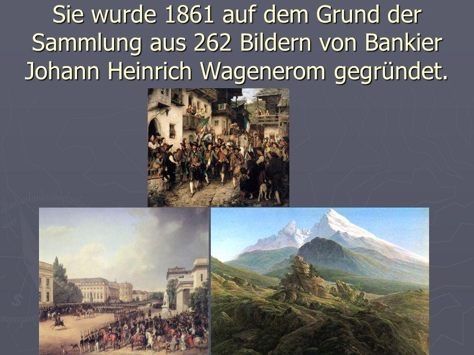 Sie wurde 1861 auf dem Grund der Sammlung aus 262 Bildern von Bankier Johann Heinrich Wagenerom gegründet.