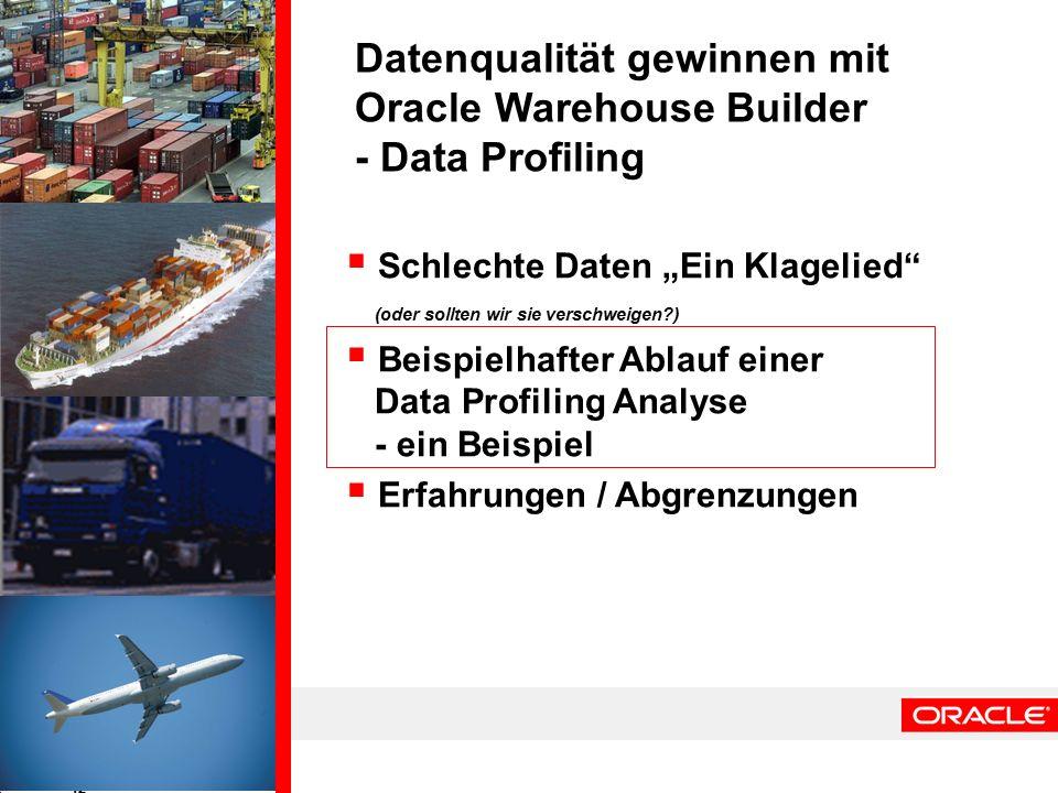 """12  Schlechte Daten """"Ein Klagelied (oder sollten wir sie verschweigen?)  Beispielhafter Ablauf einer Data Profiling Analyse - ein Beispiel  Erfahrungen / Abgrenzungen Datenqualität gewinnen mit Oracle Warehouse Builder - Data Profiling"""