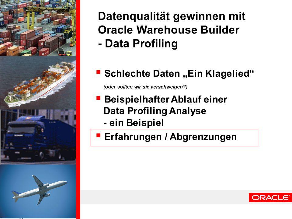"""22  Schlechte Daten """"Ein Klagelied (oder sollten wir sie verschweigen )  Beispielhafter Ablauf einer Data Profiling Analyse - ein Beispiel  Erfahrungen / Abgrenzungen Datenqualität gewinnen mit Oracle Warehouse Builder - Data Profiling"""