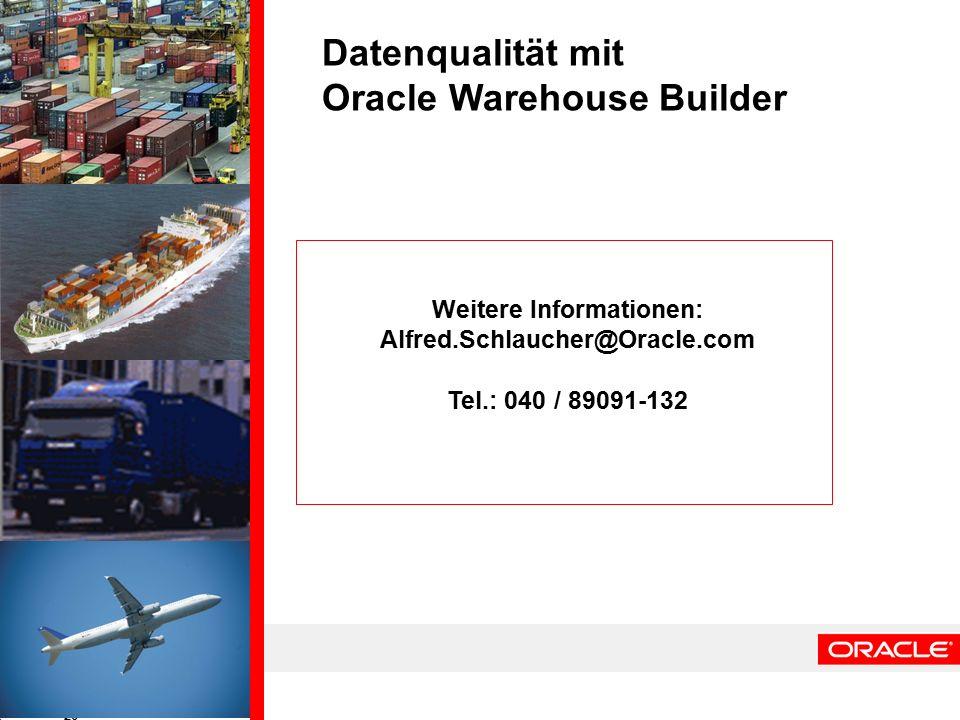 26 Datenqualität mit Oracle Warehouse Builder Weitere Informationen: Alfred.Schlaucher@Oracle.com Tel.: 040 / 89091-132