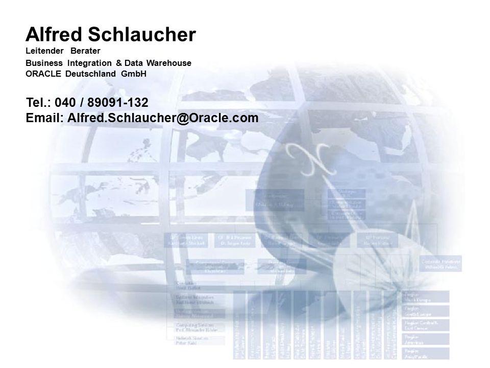 3 Alfred Schlaucher Leitender Berater Business Integration & Data Warehouse ORACLE Deutschland GmbH Tel.: 040 / 89091-132 Email: Alfred.Schlaucher@Ora