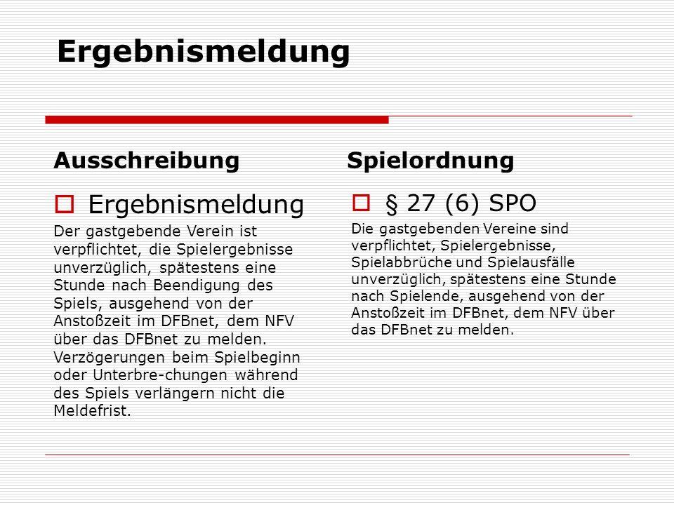 Ergebnismeldung Ausschreibung  Ergebnismeldung Der gastgebende Verein ist verpflichtet, die Spielergebnisse unverzüglich, spätestens eine Stunde nach Beendigung des Spiels, ausgehend von der Anstoßzeit im DFBnet, dem NFV über das DFBnet zu melden.