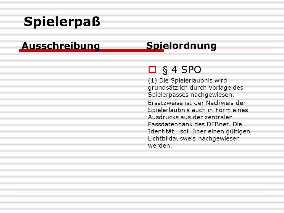 Spielerpaß Ausschreibung Spielordnung  § 4 SPO (1) Die Spielerlaubnis wird grundsätzlich durch Vorlage des Spielerpasses nachgewiesen.