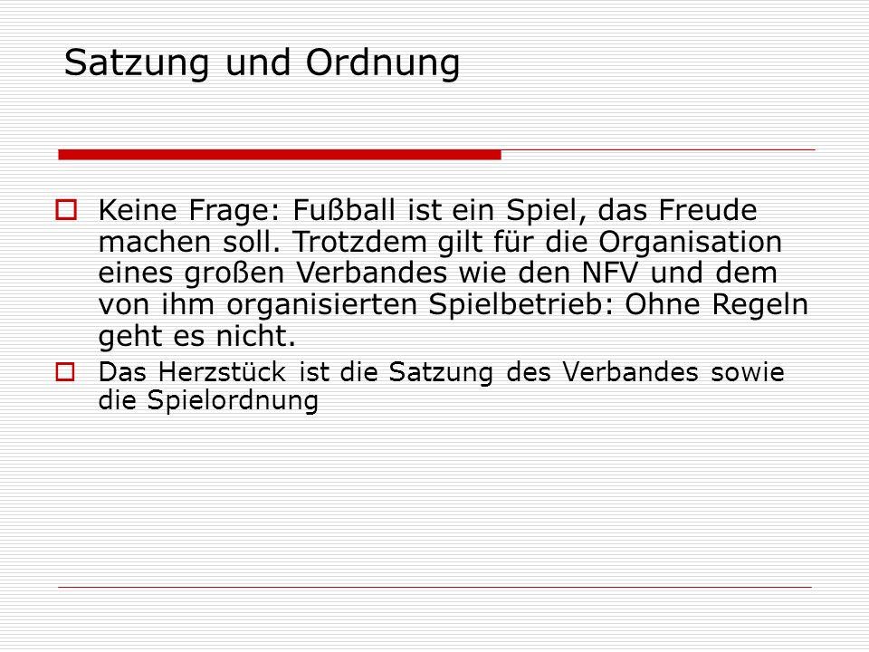 Satzung und Ordnung  § 1 der Satzung: Der Niedersächsische Fußballverband (NFV) ist der Zusammenschluss von gemeinnützigen Vereinen im Lande Niedersachsen, in denen der Fußballsport gepflegt und gefördert wird.
