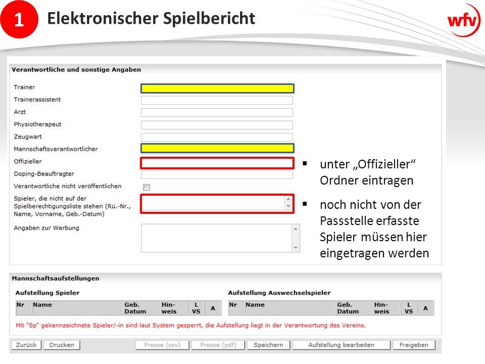 """1 Elektronischer Spielbericht  unter """"Offizieller Ordner eintragen  noch nicht von der Passstelle erfasste Spieler müssen hier eingetragen werden"""