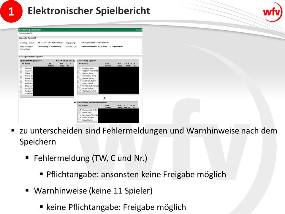 1  zu unterscheiden sind Fehlermeldungen und Warnhinweise nach dem Speichern  Fehlermeldung (TW, C und Nr.)  Pflichtangabe: ansonsten keine Freigabe möglich  Warnhinweise (keine 11 Spieler)  keine Pflichtangabe: Freigabe möglich