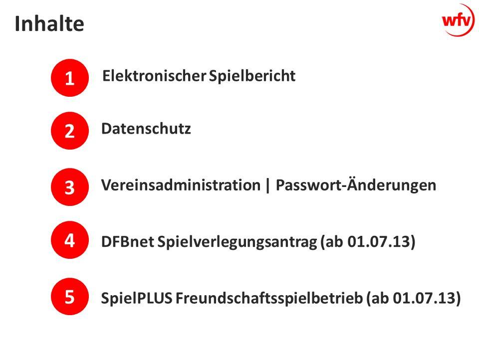 1 2 Datenschutz Vereinsadministration | Passwort-Änderungen 3 4 DFBnet Spielverlegungsantrag (ab 01.07.13) Inhalte 5 SpielPLUS Freundschaftsspielbetrieb (ab 01.07.13) Elektronischer Spielbericht