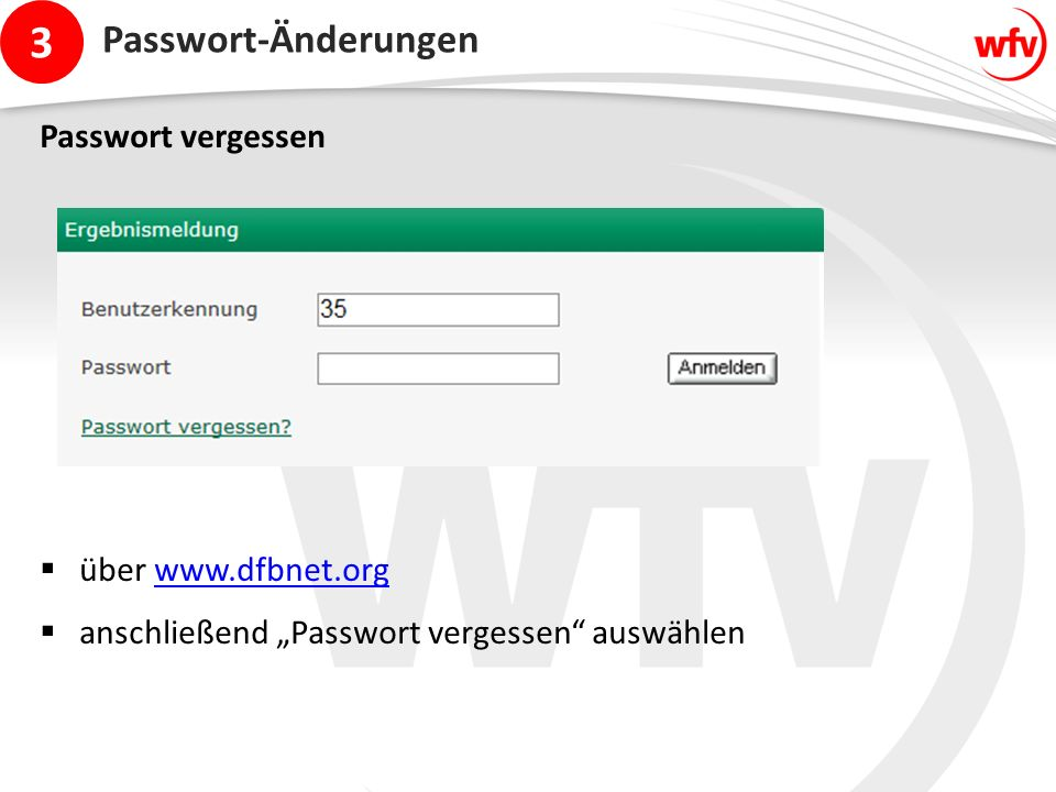 """3 Passwort-Änderungen Passwort vergessen  über www.dfbnet.orgwww.dfbnet.org  anschließend """"Passwort vergessen auswählen"""