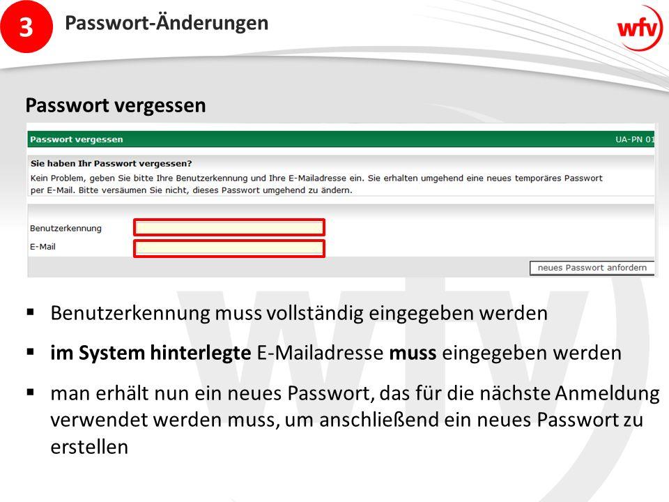 3 Passwort-Änderungen Passwort vergessen  Benutzerkennung muss vollständig eingegeben werden  im System hinterlegte E-Mailadresse muss eingegeben werden  man erhält nun ein neues Passwort, das für die nächste Anmeldung verwendet werden muss, um anschließend ein neues Passwort zu erstellen