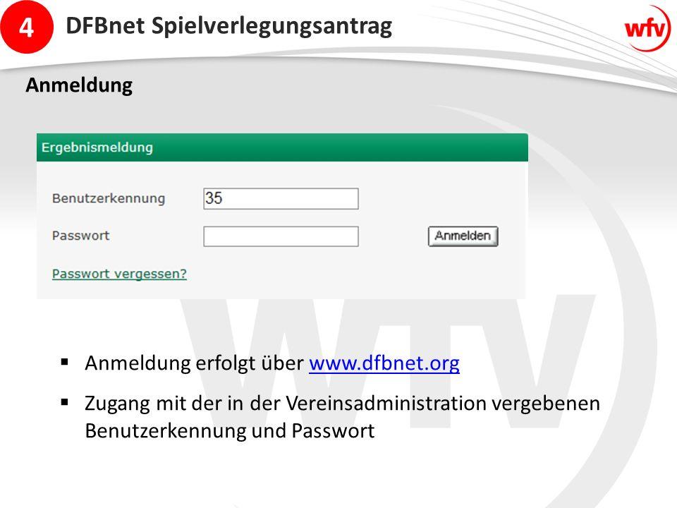 4 DFBnet Spielverlegungsantrag Anmeldung  Anmeldung erfolgt über www.dfbnet.orgwww.dfbnet.org  Zugang mit der in der Vereinsadministration vergebenen Benutzerkennung und Passwort