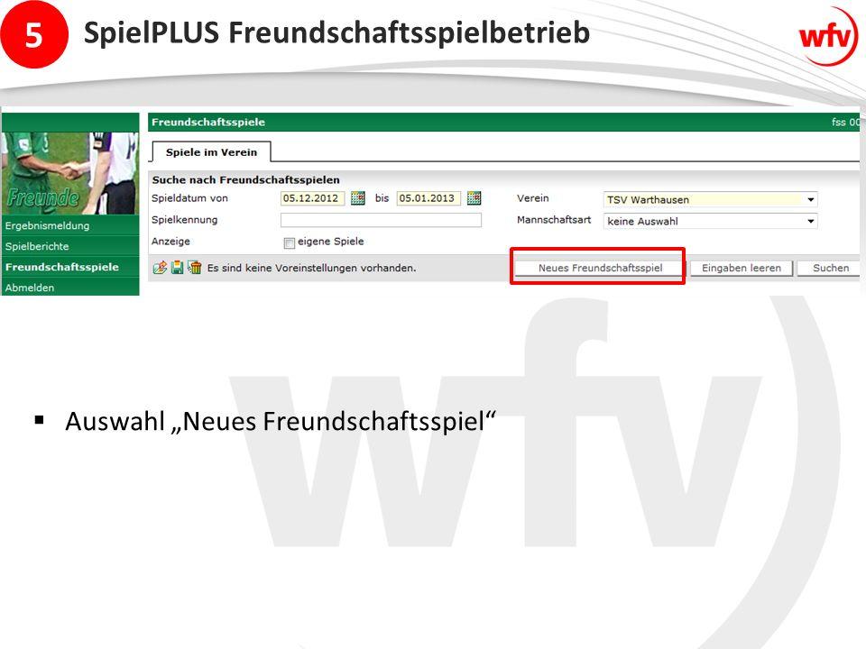 """5 SpielPLUS Freundschaftsspielbetrieb  Auswahl """"Neues Freundschaftsspiel"""