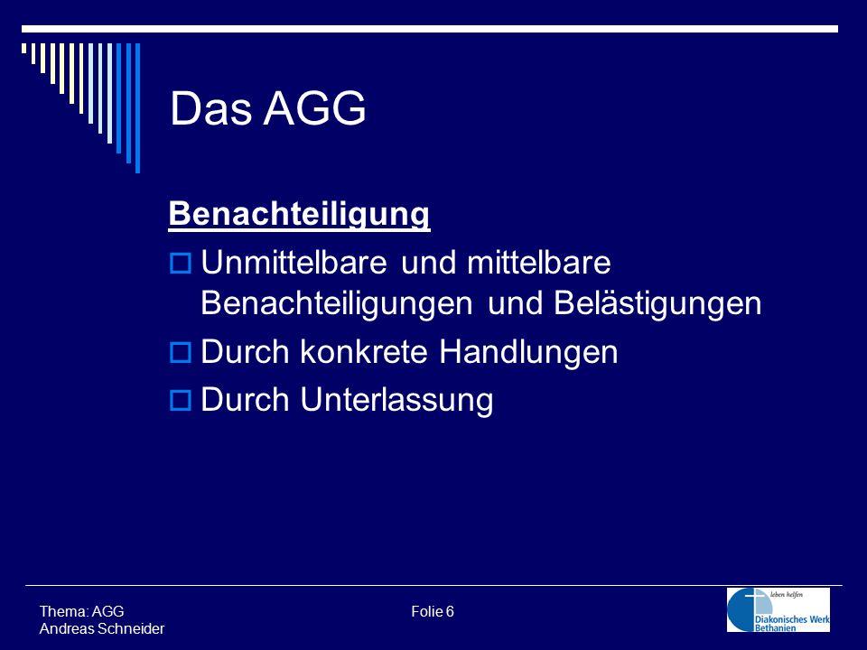 Benachteiligung  Unmittelbare und mittelbare Benachteiligungen und Belästigungen  Durch konkrete Handlungen  Durch Unterlassung Thema: AGG Folie 6