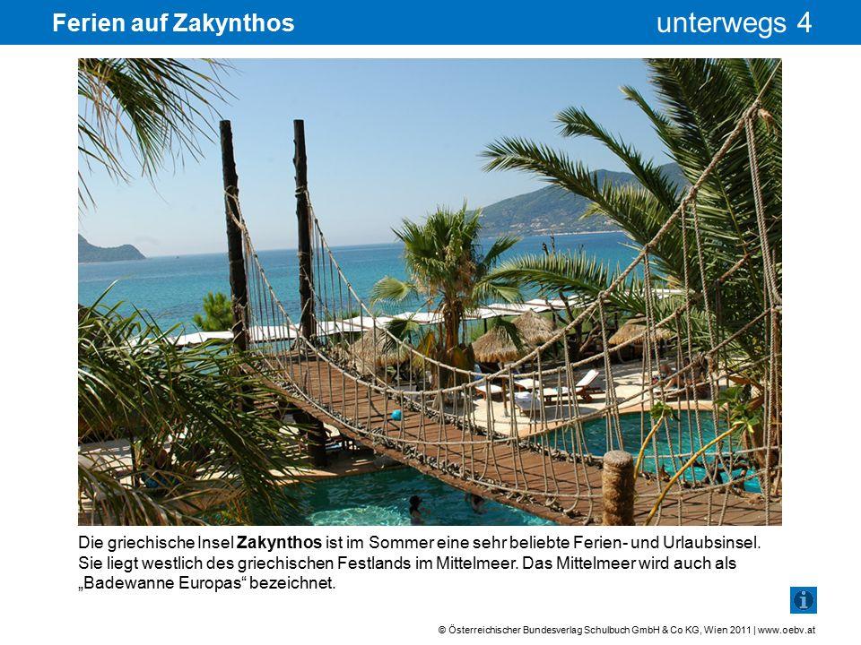 © Österreichischer Bundesverlag Schulbuch GmbH & Co KG, Wien 2011 | www.oebv.at unterwegs 4 Ferien auf Zakynthos Die Insel Zakynthos ist mit einer Fläche von 410 km² etwa so groß wie Wien und die zehntgrößte griechische Insel.