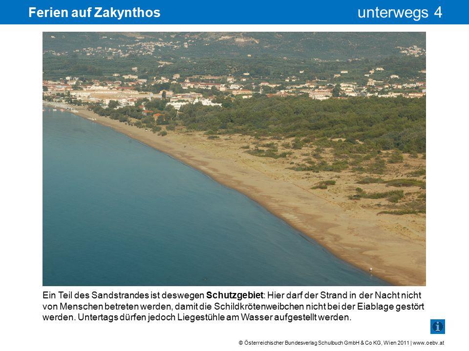 © Österreichischer Bundesverlag Schulbuch GmbH & Co KG, Wien 2011 | www.oebv.at unterwegs 4 Ferien auf Zakynthos Nicht nur die Niststrände der Meeresschildkröten sind geschützt, sondern auch die Meeresgebiete in der Bucht.