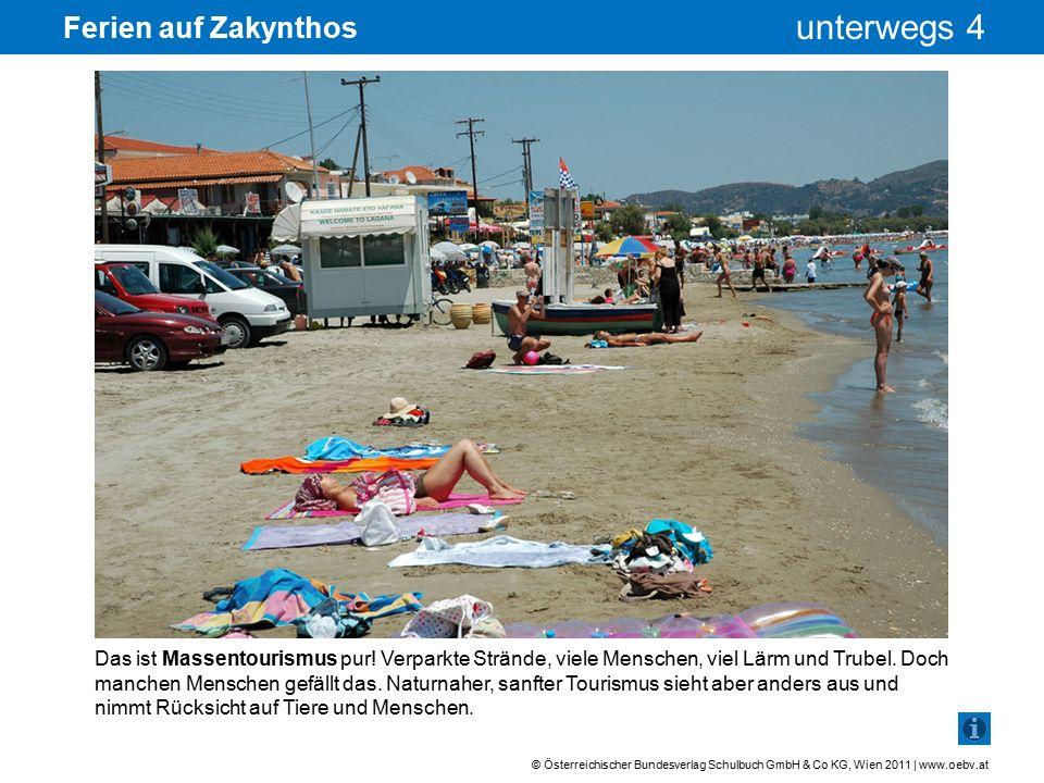 © Österreichischer Bundesverlag Schulbuch GmbH & Co KG, Wien 2011 | www.oebv.at unterwegs 4 Ferien auf Zakynthos Dieser Strand wird naturnah genutzt.