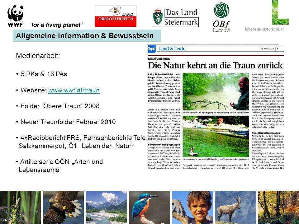 """Allgemeine Information & Bewusstsein Medienarbeit: 5 PKs & 13 PAs Website: www.wwf.at/traunwww.wwf.at/traun Folder """"Obere Traun 2008 Neuer Traunfolder Februar 2010 4xRadiobericht FRS, Fernsehberichte Tele Salzkammergut, Ö1 """"Leben der Natur Artikelserie OÖN """"Arten und Lebensräume"""