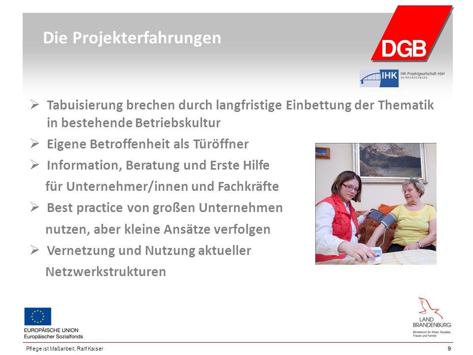 99Pflege ist Maßarbeit, Ralf Kaiser Die Projekterfahrungen  Tabuisierung brechen durch langfristige Einbettung der Thematik in bestehende Betriebskul