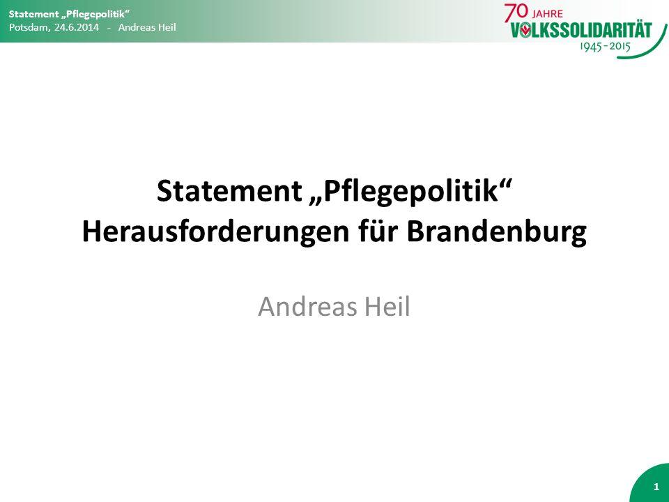 """Statement """"Pflegepolitik Herausforderungen für Brandenburg Andreas Heil 1 Statement """"Pflegepolitik Potsdam, 24.6.2014 - Andreas Heil"""