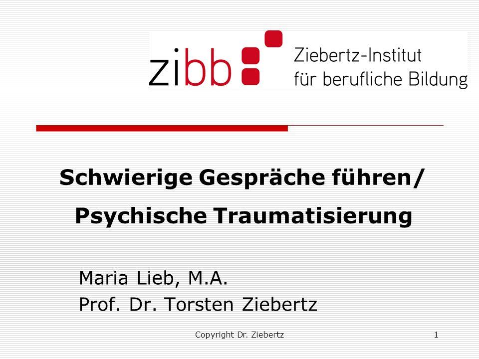 Copyright Dr. Ziebertz1 Schwierige Gespräche führen/ Psychische Traumatisierung Maria Lieb, M.A. Prof. Dr. Torsten Ziebertz