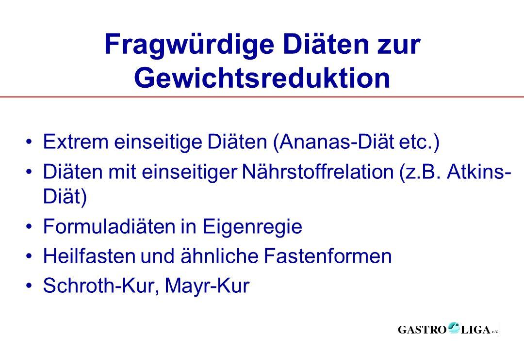 Fragwürdige Diäten zur Gewichtsreduktion Extrem einseitige Diäten (Ananas-Diät etc.) Diäten mit einseitiger Nährstoffrelation (z.B.