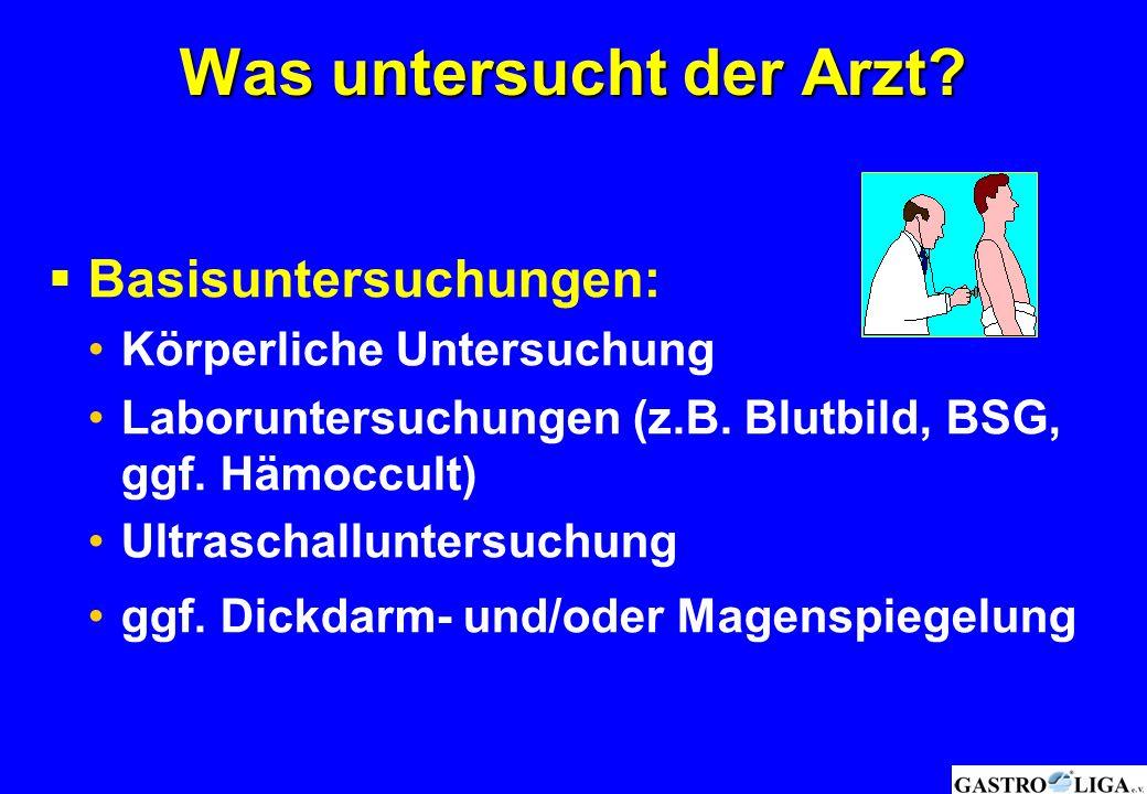 Was untersucht der Arzt?  Basisuntersuchungen: Körperliche Untersuchung Laboruntersuchungen (z.B. Blutbild, BSG, ggf. Hämoccult) Ultraschalluntersuch
