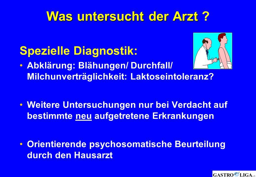 Was untersucht der Arzt Was untersucht der Arzt ? Spezielle Diagnostik: Abklärung: Blähungen/ Durchfall/ Milchunverträglichkeit: Laktoseintoleranz? We