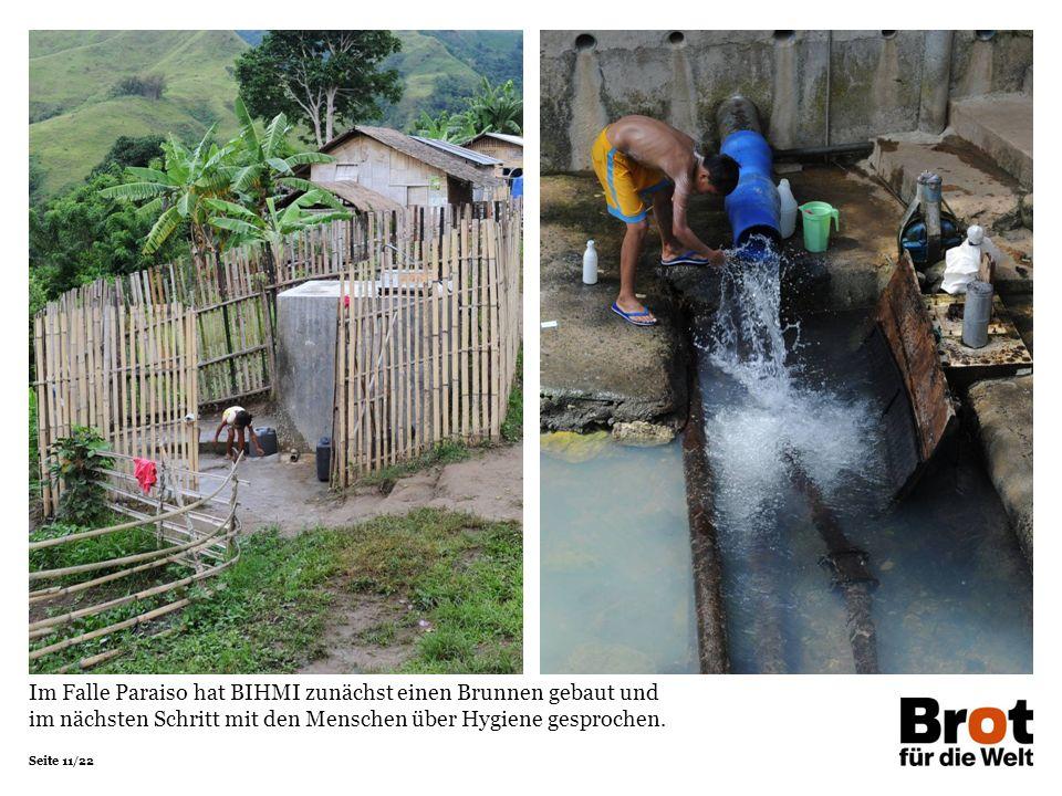 Seite 11/22 Im Falle Paraiso hat BIHMI zunächst einen Brunnen gebaut und im nächsten Schritt mit den Menschen über Hygiene gesprochen.