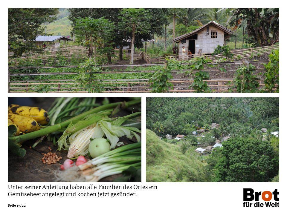 Seite 17/22 Unter seiner Anleitung haben alle Familien des Ortes ein Gemüsebeet angelegt und kochen jetzt gesünder.