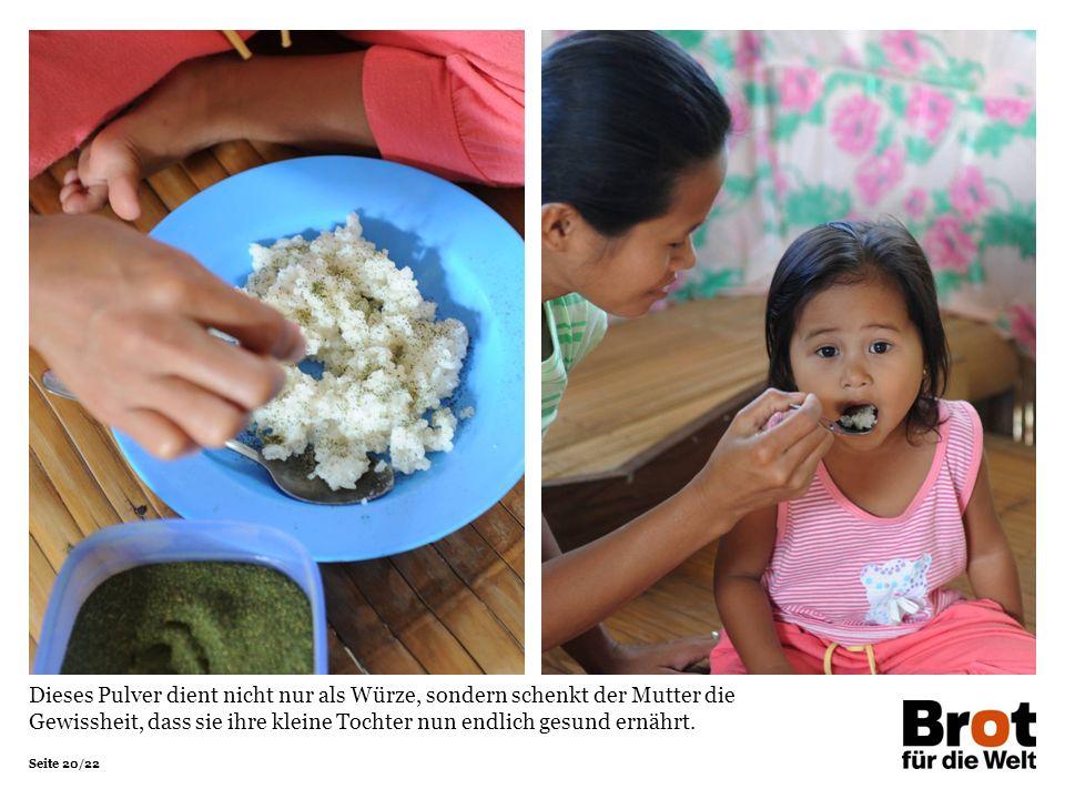 Seite 20/22 Dieses Pulver dient nicht nur als Würze, sondern schenkt der Mutter die Gewissheit, dass sie ihre kleine Tochter nun endlich gesund ernährt.