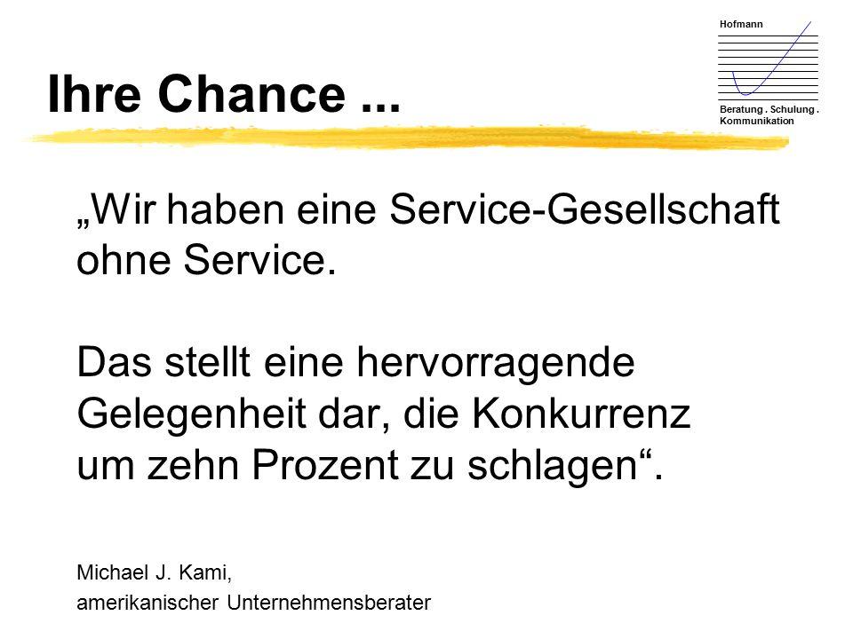 """Hofmann Beratung. Schulung. Kommunikation Ihre Chance... """"Wir haben eine Service-Gesellschaft ohne Service. Das stellt eine hervorragende Gelegenheit"""