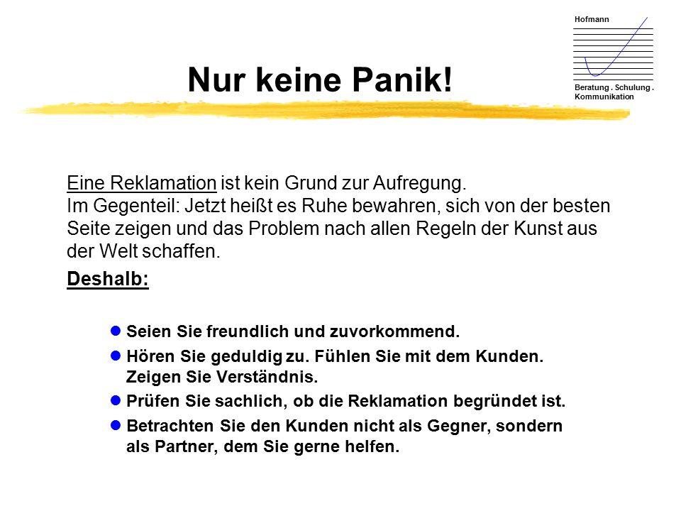 Hofmann Beratung. Schulung. Kommunikation Nur keine Panik! Eine Reklamation ist kein Grund zur Aufregung. Im Gegenteil: Jetzt heißt es Ruhe bewahren,